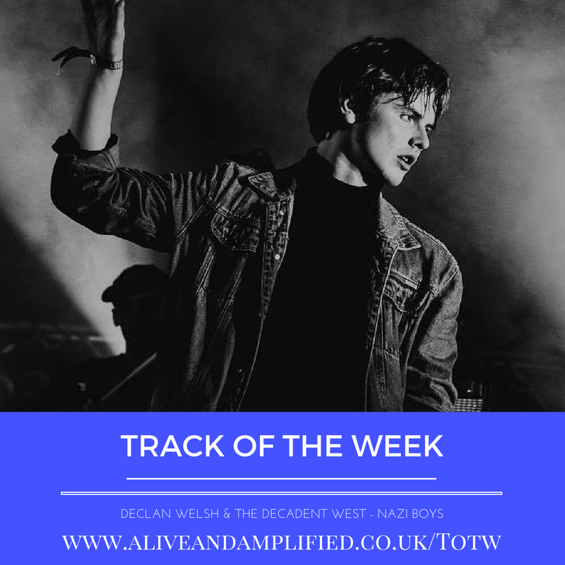 Track Of The Week – Declan Welsh & The Decadent West – Nazi Boys
