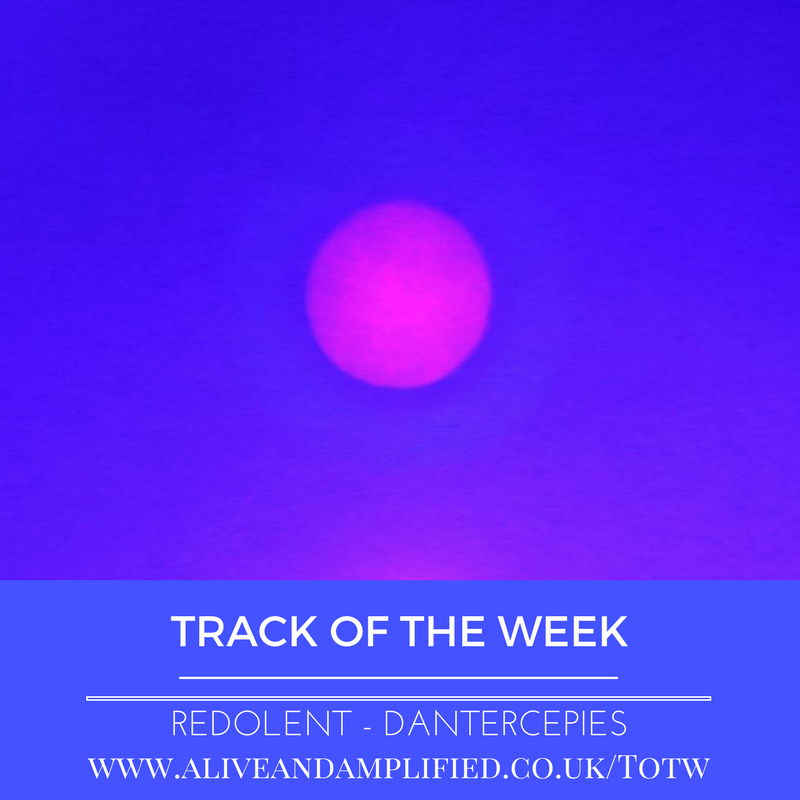 Track Of The Week – Redolent – Dantercepies